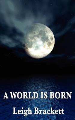 A World Is Born by Leigh Brackett