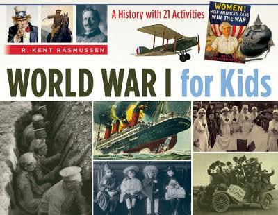 World War I for Kids: A History with 21 Activities by R. Kent Rasmussen