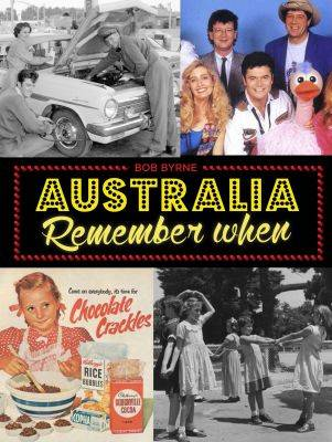 Australia Remember When by Mr Bob Byrne
