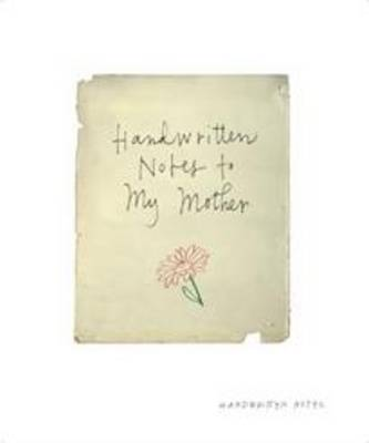 Handwritten Notes to my Mother by Hardie Grant Books