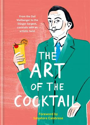 The Art of the Cocktail: From the Dali Wallbanger to the Stinger Sargent, cocktails with an artistic twist by