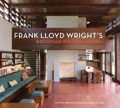 Frank Lloyd Wright's Bachman-Wilson House-Crystal Bridges Museum of American Art book