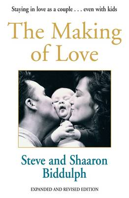 The Making of Love: Staying in Love as a Couple - Even with Kids! by Steve Biddulph