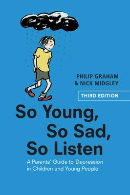 So Young, So Sad, So Listen: A Parents' Guide to Depression in Children and Young People by Philip Graham