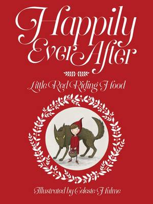 Happily Ever After: Little Red Riding Hood by Celeste Hulme