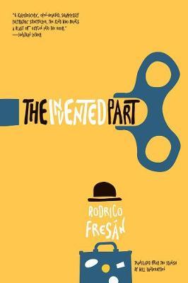 The Invented Part by Rodrigo Fresan