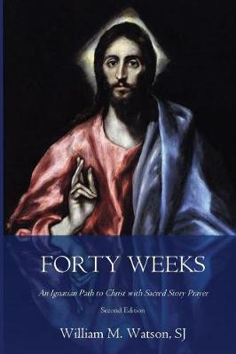 Forty Weeks by Rev William M Watson S J