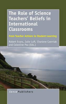 The Role of Science Teachers' Beliefs in International Classrooms by Robert H. Evans