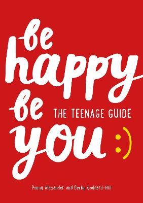 Be Happy Be You: The teenage guide to boost happiness and resilience by Penny Alexander