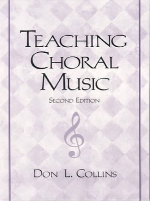 Teaching Choral Music by Don Collins