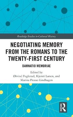 Negotiating Memory from the Romans to the Twenty-First Century: Damnatio Memoriae book