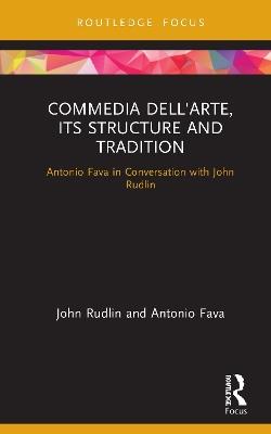 Commedia dell'Arte, its Structure and Tradition: Antonio Fava in Conversation with John Rudlin book