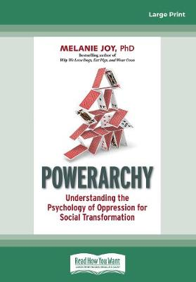 Powerarchy: Understanding the Psychology of Oppression for Social Transformation by Melanie Joy
