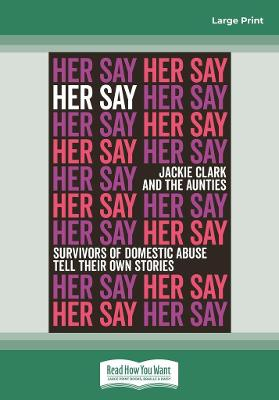 Her Say: Survivors of Domestic Abuse Tell Their Own Stories by Jackie Clark