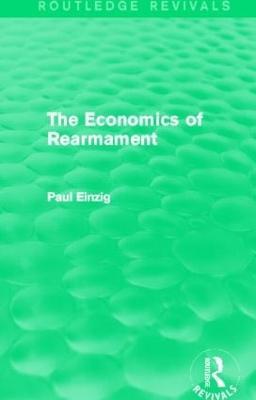 The Economics of Rearmament (Rev) by Paul Einzig