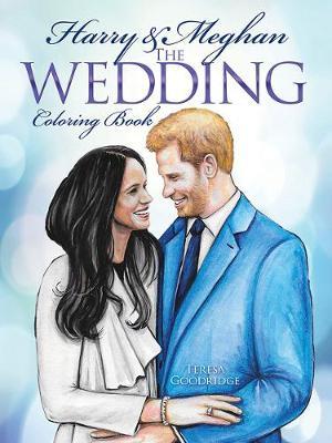 Harry and Meghan The Wedding Coloring Book by Teresa Goodridge