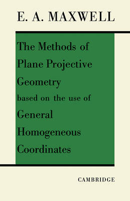 The Methods of Plane Projective Geometry Based on the Use of General Homogenous Coordinates by E. A. Maxwell