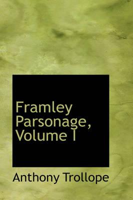 Framley Parsonage, Volume I by Anthony Trollope