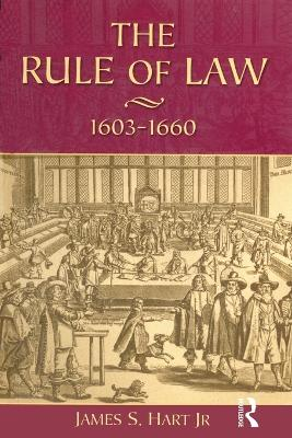 The Rule of Law, 1603-1660 by James S. Hart