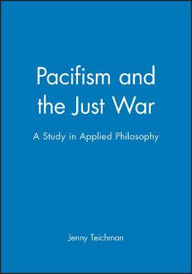 Pacifism and the Just War by Jenny Teichman