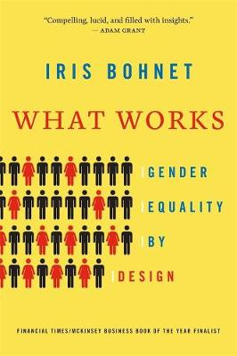 What Works: Gender Equality by Design by Iris Bohnet