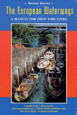 The European Waterways: A Manual for First Time Users by Marian Martin