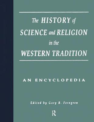 The History of Science and Religion in the Western Tradition by Gary B. Ferngren
