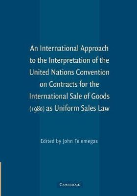 An International Approach to the Interpretation of the United Nations Convention on Contracts for the International Sale of Goods (1980) as Uniform Sales Law by John Felemegas