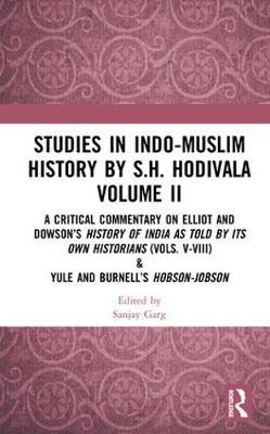 Studies in Indo-Muslim History by S.H. Hodivala Volume II: A Critical Commentary on Elliot and Dowson's History of India as Told by Its Own Historians (Vols. V-VIII) & Yule and Burnell's Hobson-Jobson book