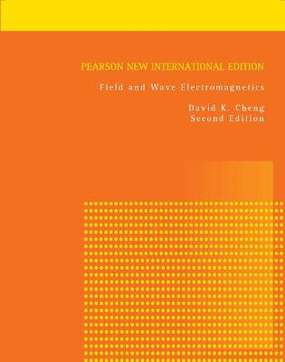 Field and Wave Electromagnetics: Pearson New International Edition by David K. Cheng