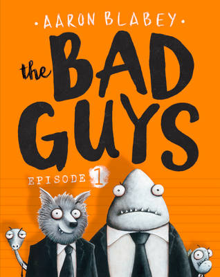 Bad Guys: Episode 1 by Aaron Blabey