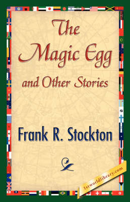The Magic Egg and Other Stories by Frank R Stockton