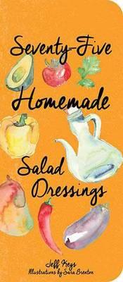 Seventy-Five Homemade Salad Dressings by Jeff Keys