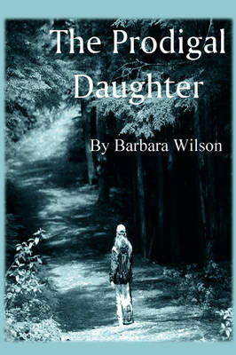 The Prodigal Daughter by Dr. Barbara Wilson