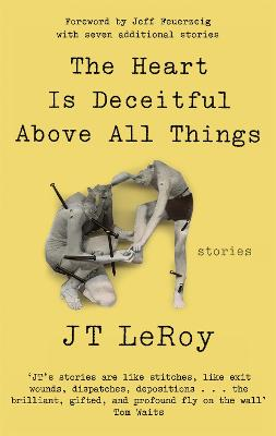 Heart is Deceitful Above All Things by J. T. LeRoy