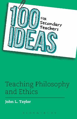 100 Ideas for Secondary Teachers: Teaching Philosophy and Ethics by John L. Taylor