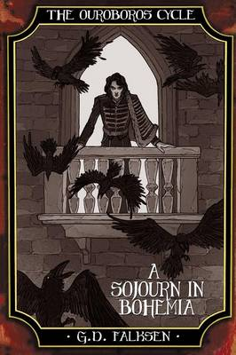 The Ouroboros Cycle, Book 4: A Sojourn in Bohemia by G D Falksen