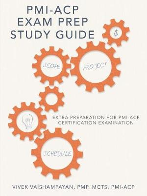 PMI-Acp Exam Prep Study Guide: Extra Preparation for PMI-Acp Certification Examination by Pmp McTs Vivek Vaishampayan