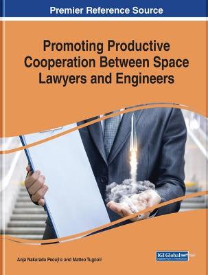 Promoting Productive Cooperation Between Space Lawyers and Engineers by Anja Nakarada Pecujlic