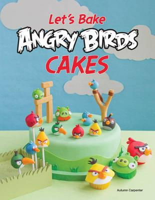 Let'S Make Angry Birds Cakes by Autumn Carpenter