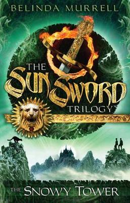 Sun Sword 3: The Snowy Tower by Belinda Murrell