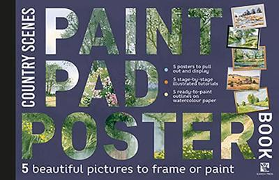 Paint Pad Poster Book: Country Scenes: 5 Beautiful Pictures to Frame or Paint by Various