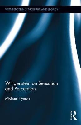 Wittgenstein on Sensation and Perception book