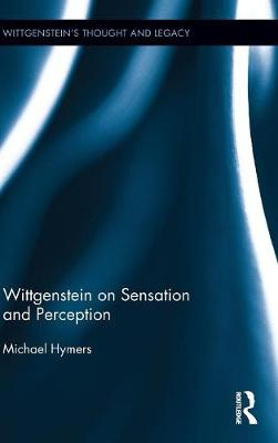 Wittgenstein on Sensation and Perception by Michael Hymers