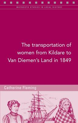 The Transportation of Women from Kildare to Van Diemen's Land in 1849 by Catherine Fleming