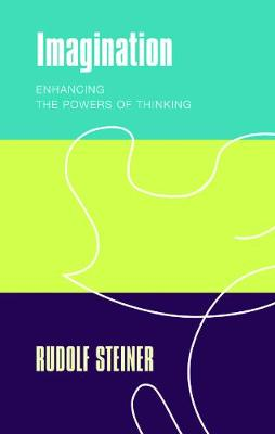 Imagination: Enhancing the Powers of Thinking by Rudolf Steiner