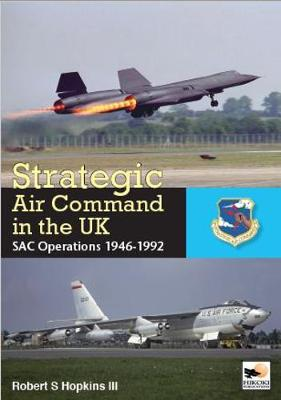 SAC in the UK: Reflex, Refuelling, and Reconnaissance, 1946-1992 by Robert S Hopkins