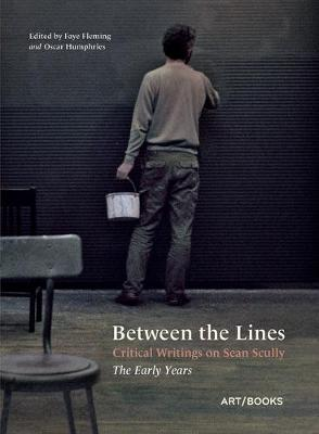 Between the Lines: Critical Writings on Sean Scully - The Early Years by Faye Flemming