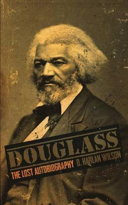 Douglass: The Lost Autobiography by D. Harlan Wilson