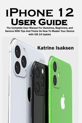 iPhone 12 User Guide by Katrine Isaksen